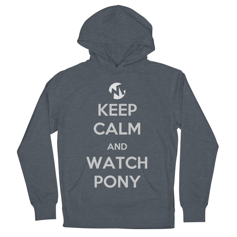 Keep Calm and WatchPony Women's French Terry Pullover Hoody by WatchPony Clothing Collection