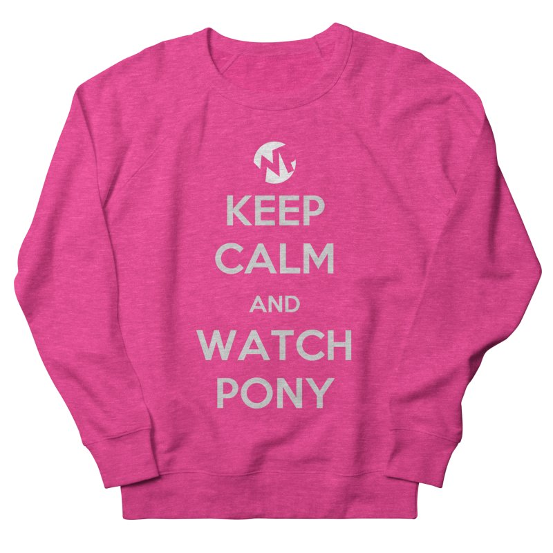 Keep Calm and WatchPony Women's French Terry Sweatshirt by WatchPony Clothing Collection