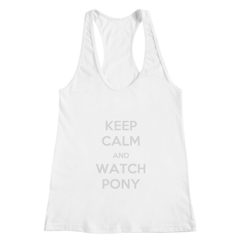 Keep Calm and WatchPony Women's Racerback Tank by WatchPony Clothing Collection