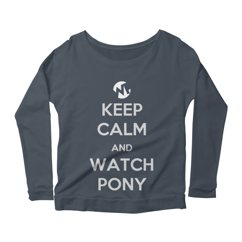 Keep Calm and WatchPony Women's Scoop Neck Longsleeve T-Shirt by WatchPony Clothing Collection