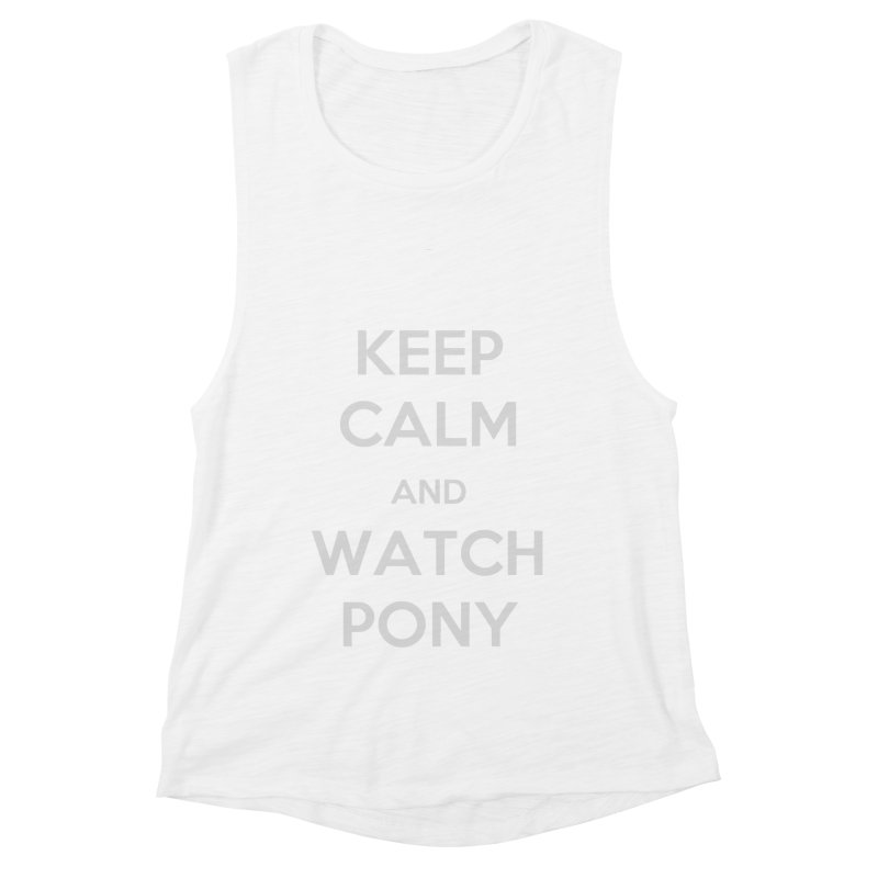 Keep Calm and WatchPony Women's Muscle Tank by WatchPony Clothing Collection