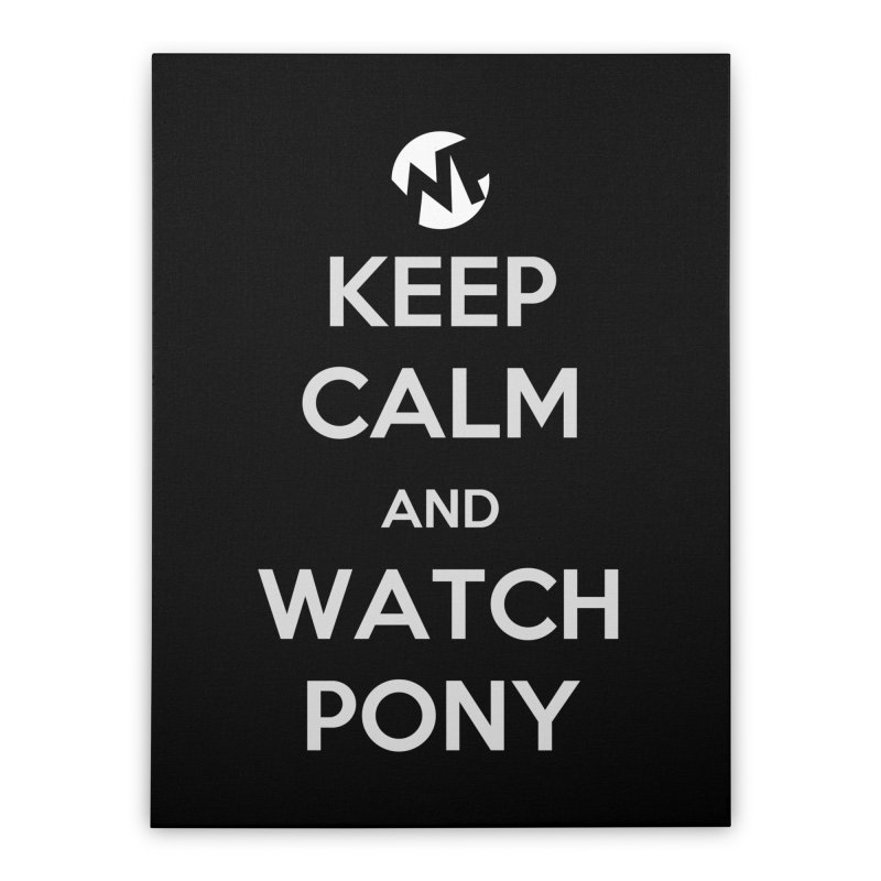 Keep Calm and WatchPony Home Stretched Canvas by WatchPony Clothing Collection