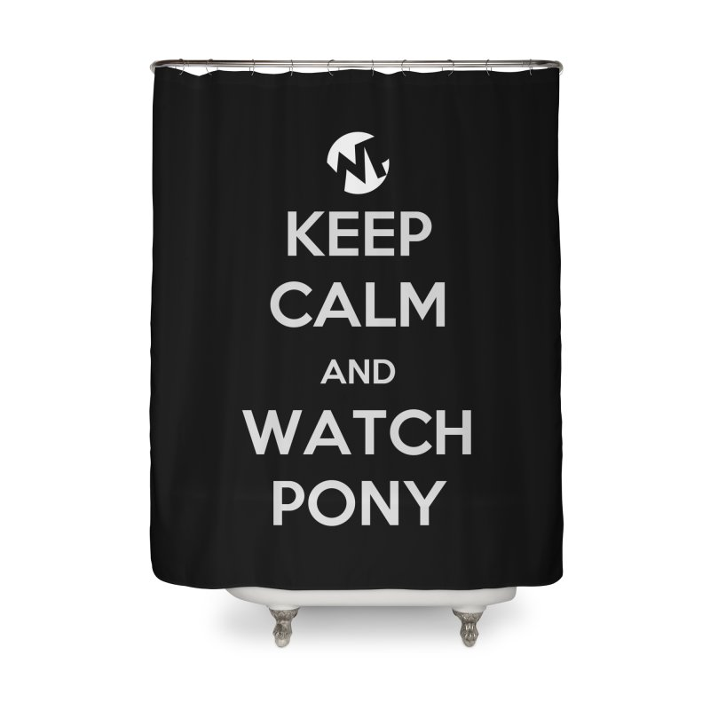 Keep Calm and WatchPony Home Shower Curtain by WatchPony Clothing Collection