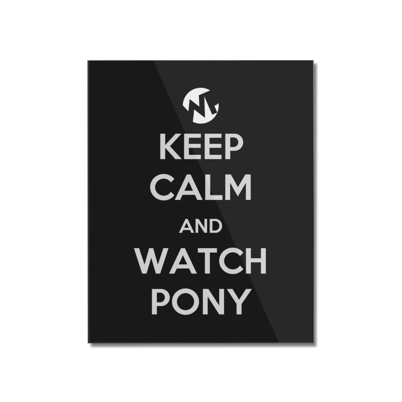 Keep Calm and WatchPony Home Mounted Acrylic Print by WatchPony Clothing Collection