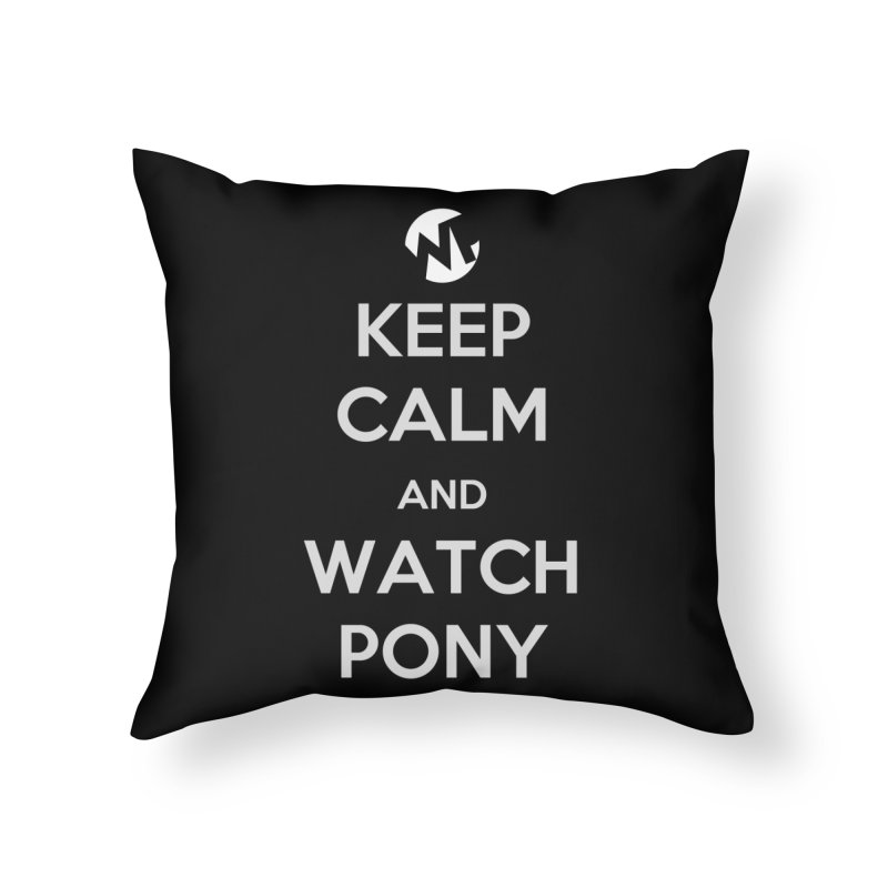 Keep Calm and WatchPony Home Throw Pillow by WatchPony Clothing Collection