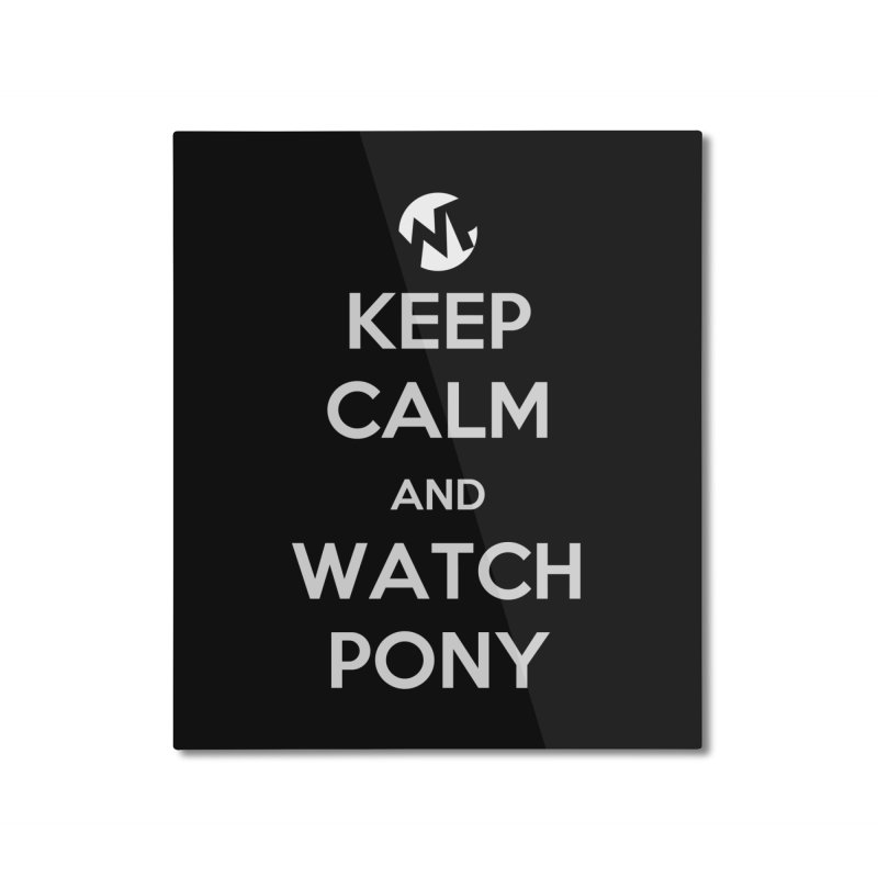 Keep Calm and WatchPony Home Mounted Aluminum Print by WatchPony Clothing Collection