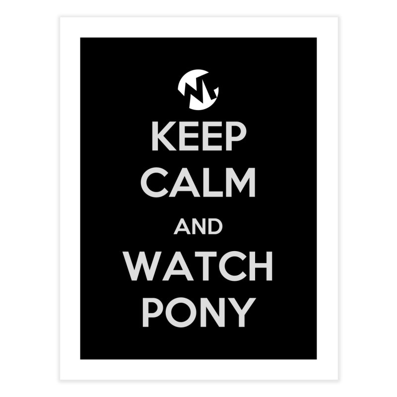 Keep Calm and WatchPony Home Fine Art Print by WatchPony Clothing Collection