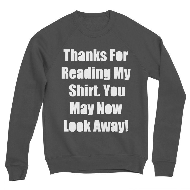 You May Now Look Away Women's Sponge Fleece Sweatshirt by WatchPony Clothing Collection
