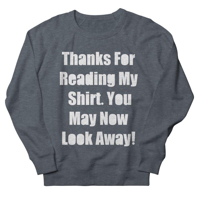 You May Now Look Away Women's French Terry Sweatshirt by WatchPony Clothing Collection