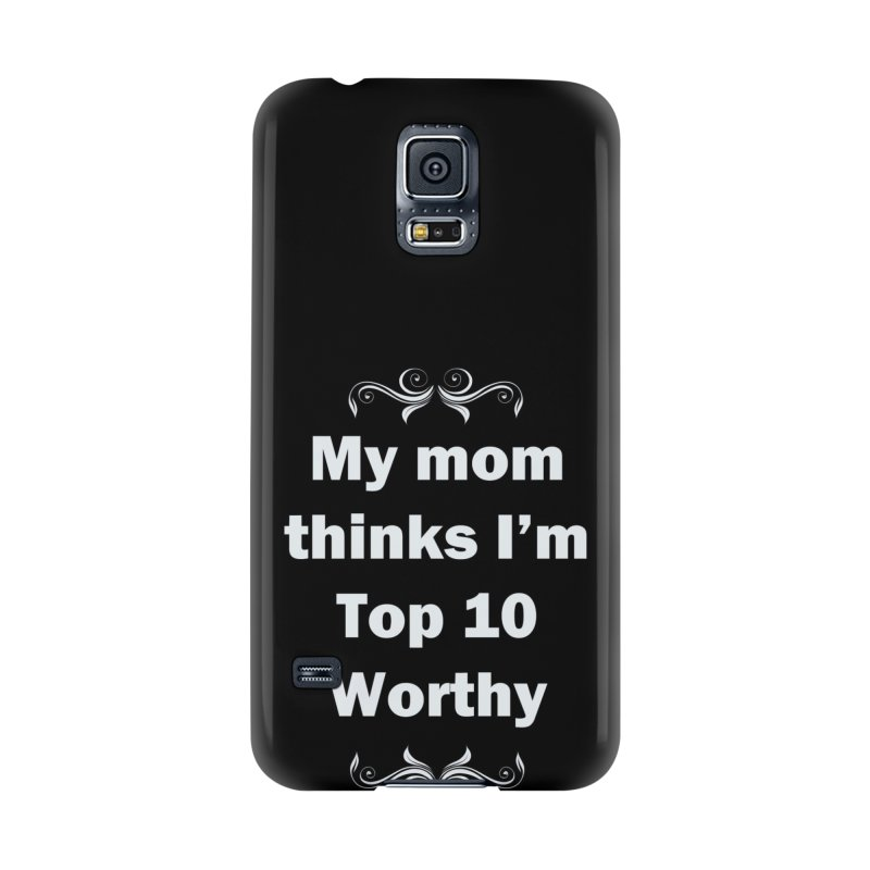 My Mom Thinks I'm Top 10 Worthy Accessories Phone Case by WatchPony Clothing Collection