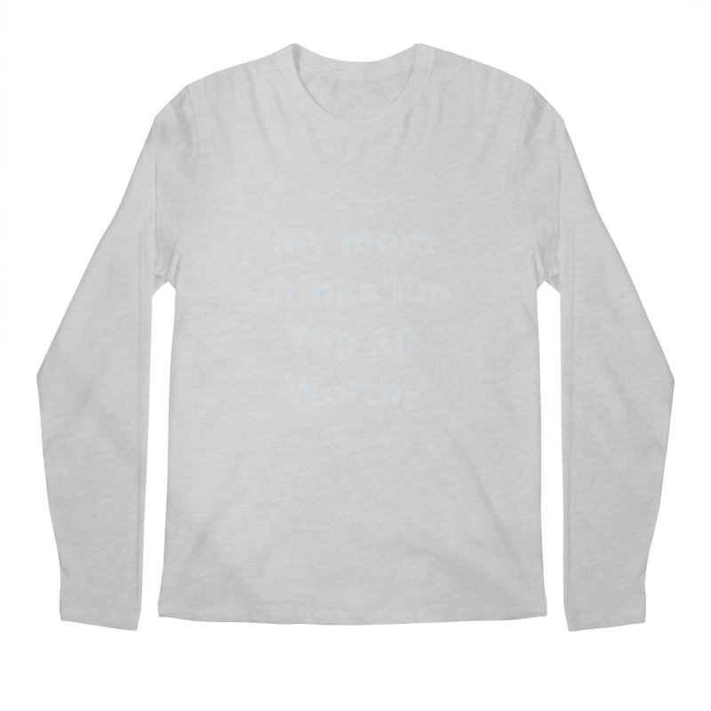 My Mom Thinks I'm Top 10 Worthy Men's Longsleeve T-Shirt by WatchPony Clothing Collection