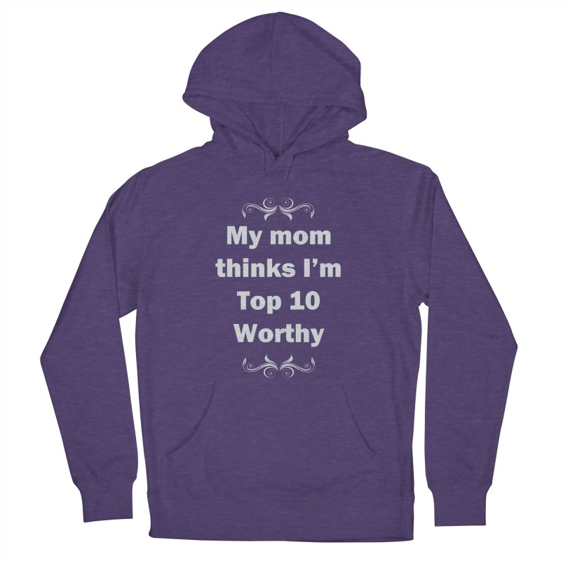 My Mom Thinks I'm Top 10 Worthy Women's Pullover Hoody by WatchPony Clothing Collection