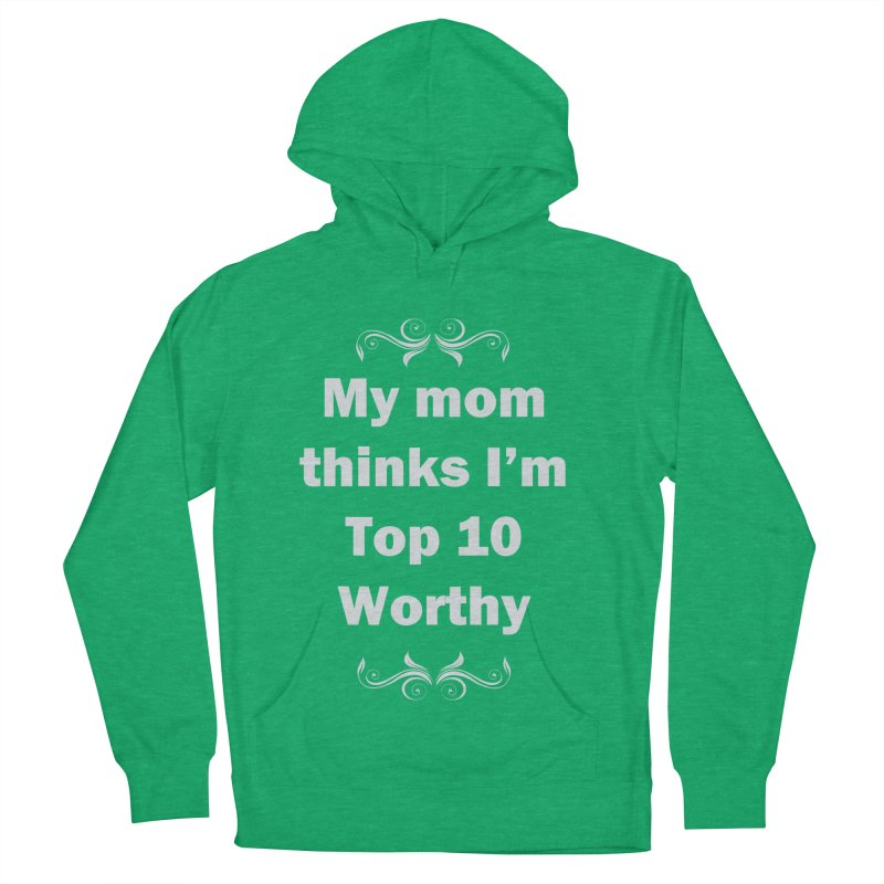My Mom Thinks I'm Top 10 Worthy Women's French Terry Pullover Hoody by WatchPony Clothing Collection