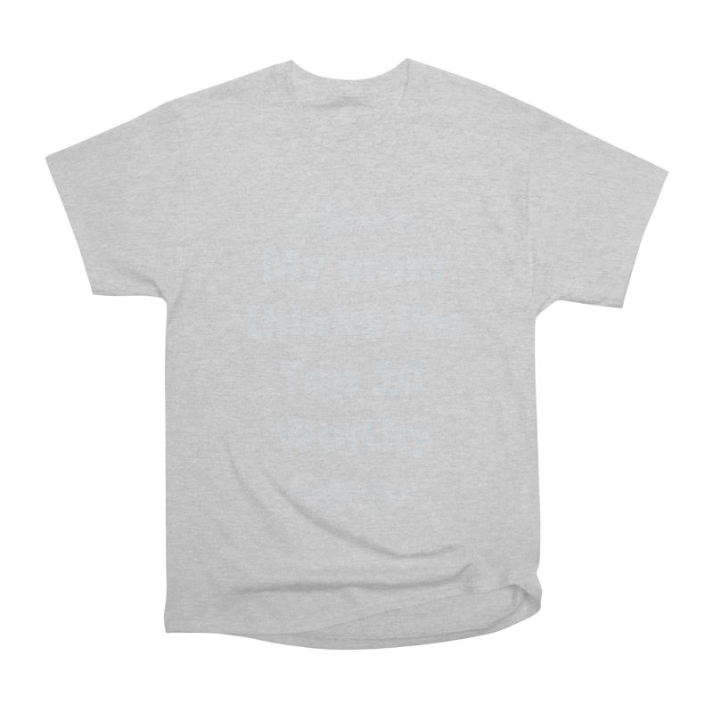 My Mom Thinks I'm Top 10 Worthy Men's T-Shirt by WatchPony Clothing Collection