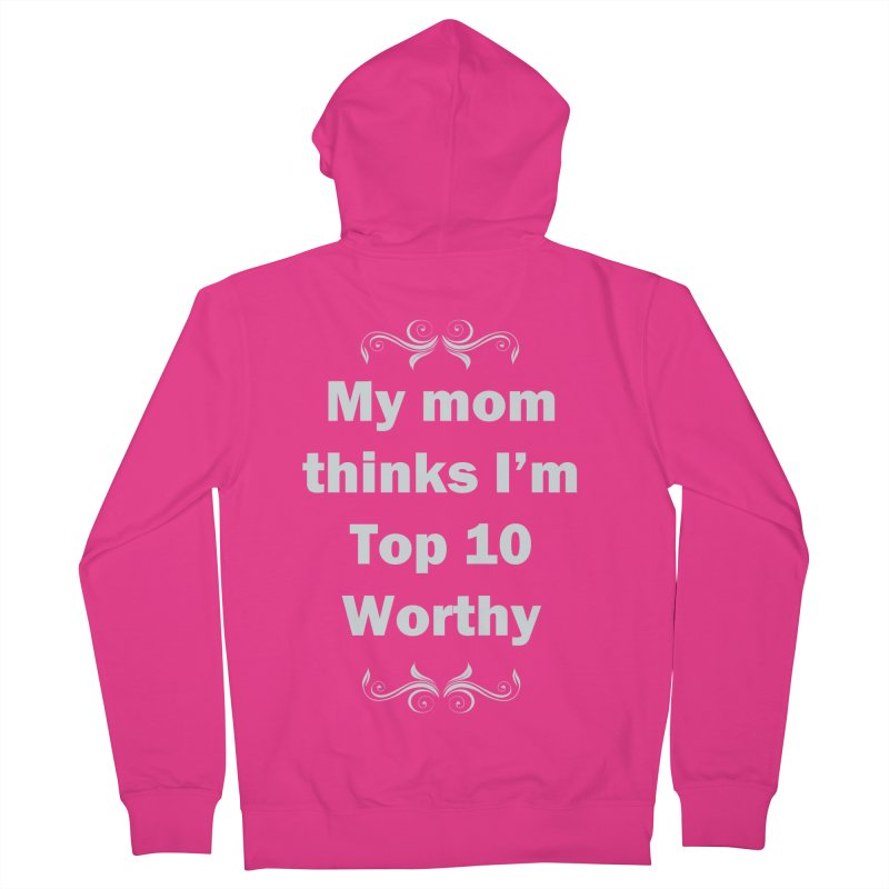 My Mom Thinks I'm Top 10 Worthy Men's French Terry Zip-Up Hoody by WatchPony Clothing Collection