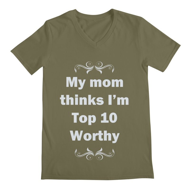 My Mom Thinks I'm Top 10 Worthy Men's V-Neck by WatchPony Clothing Collection