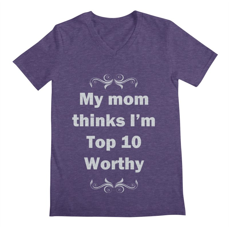My Mom Thinks I'm Top 10 Worthy Men's Regular V-Neck by WatchPony Clothing Collection