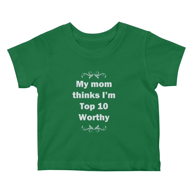 My Mom Thinks I'm Top 10 Worthy Kids Baby T-Shirt by WatchPony Clothing Collection