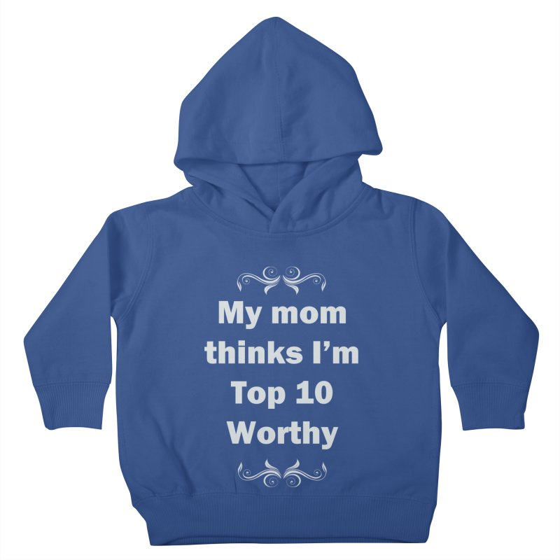 My Mom Thinks I'm Top 10 Worthy Kids Toddler Pullover Hoody by WatchPony Clothing Collection