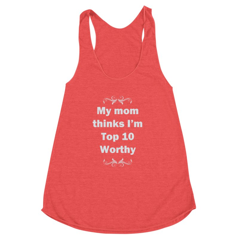 My Mom Thinks I'm Top 10 Worthy Women's Racerback Triblend Tank by WatchPony Clothing Collection