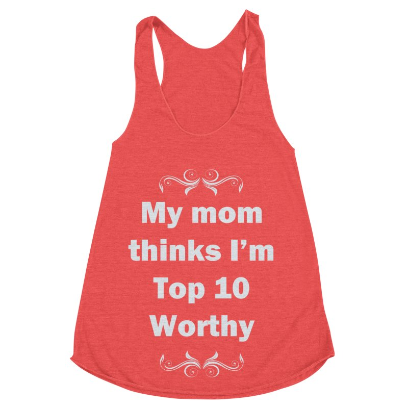My Mom Thinks I'm Top 10 Worthy Women's Tank by WatchPony Clothing Collection