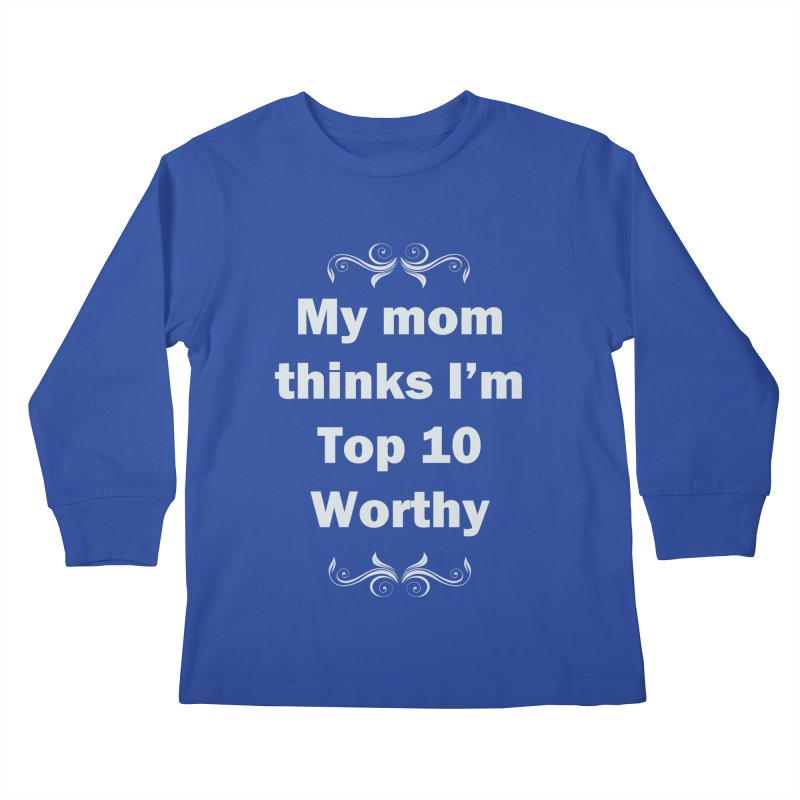 My Mom Thinks I'm Top 10 Worthy Kids Longsleeve T-Shirt by WatchPony Clothing Collection