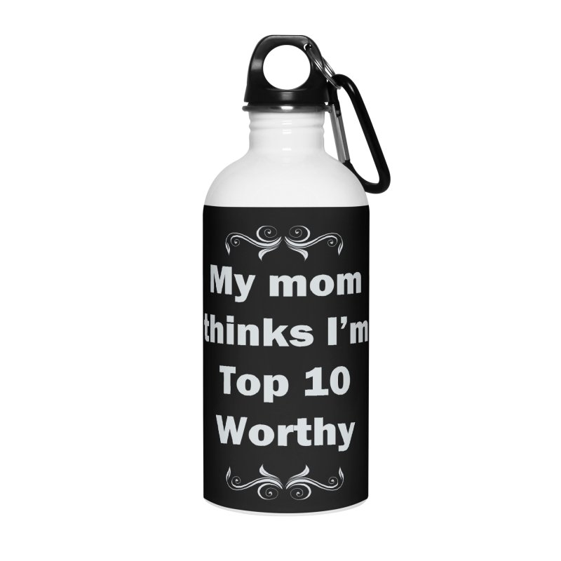 My Mom Thinks I'm Top 10 Worthy Accessories Water Bottle by WatchPony Clothing Collection