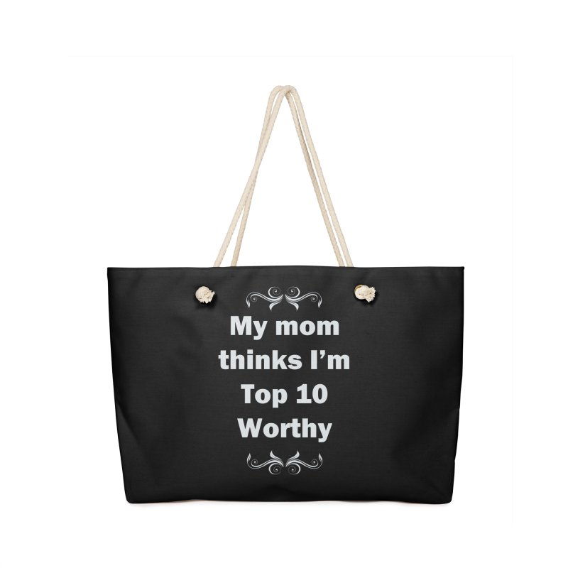 My Mom Thinks I'm Top 10 Worthy Accessories Weekender Bag Bag by WatchPony Clothing Collection