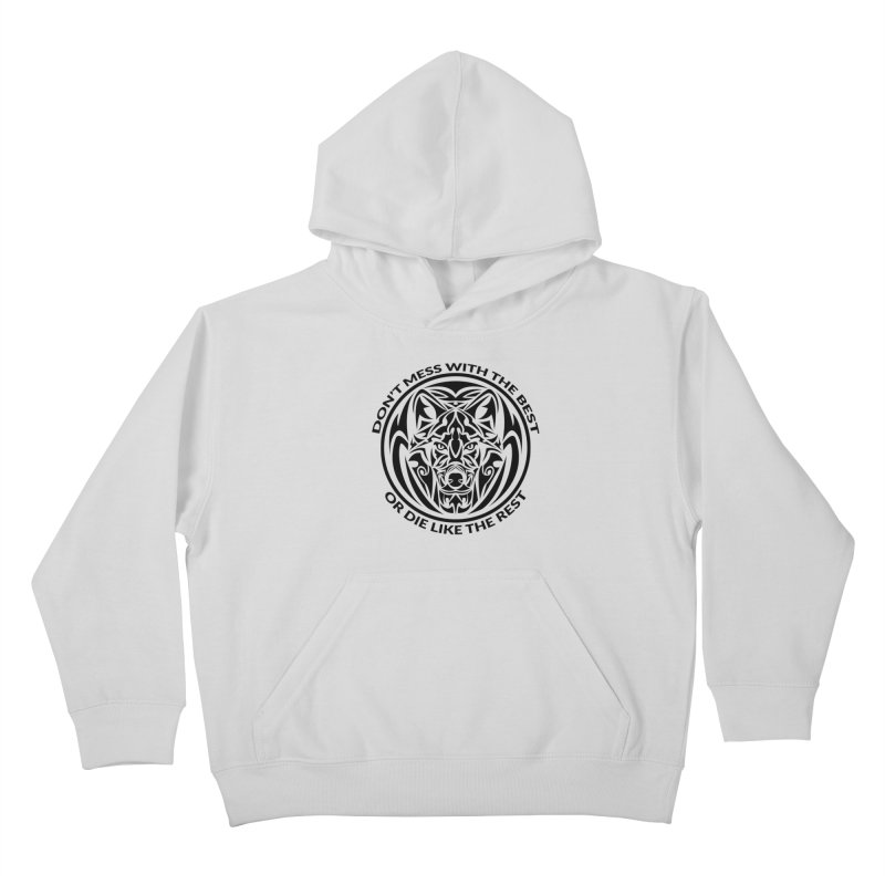 Don't Mess with The Best Kids Pullover Hoody by WaWaTees Shop