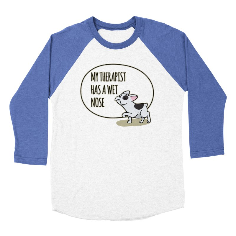 My Therapist Has a Wet Nose Women's Baseball Triblend T-Shirt by WaWaTees Shop