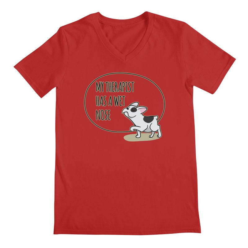 My Therapist Has a Wet Nose Men's V-Neck by WaWaTees Shop