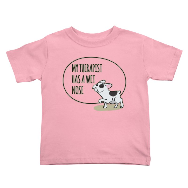 My Therapist Has a Wet Nose Kids Toddler T-Shirt by WaWaTees Shop