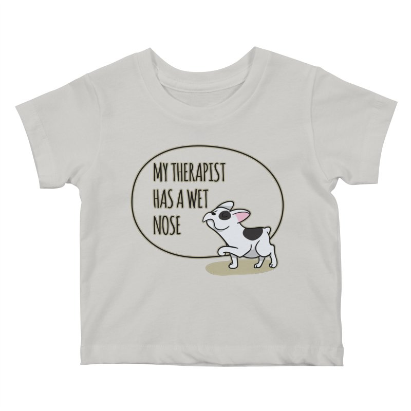 My Therapist Has a Wet Nose Kids Baby T-Shirt by WaWaTees Shop
