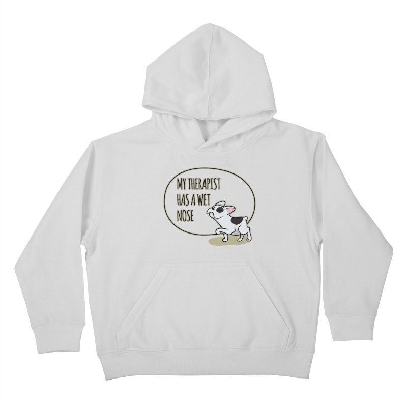 My Therapist Has a Wet Nose Kids Pullover Hoody by WaWaTees Shop