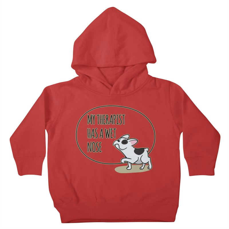 My Therapist Has a Wet Nose Kids Toddler Pullover Hoody by WaWaTees Shop