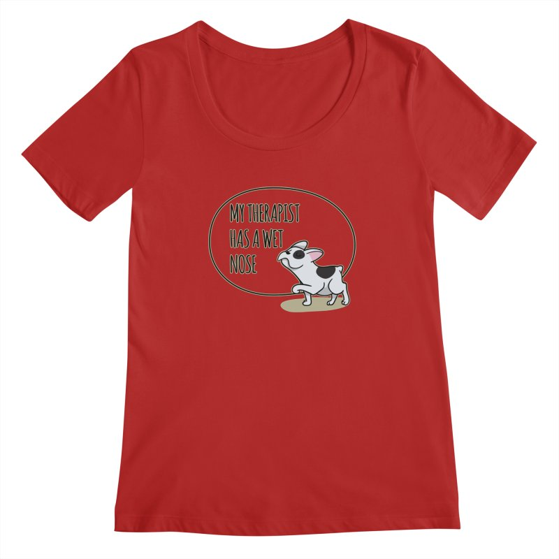 My Therapist Has a Wet Nose Women's Scoopneck by WaWaTees Shop