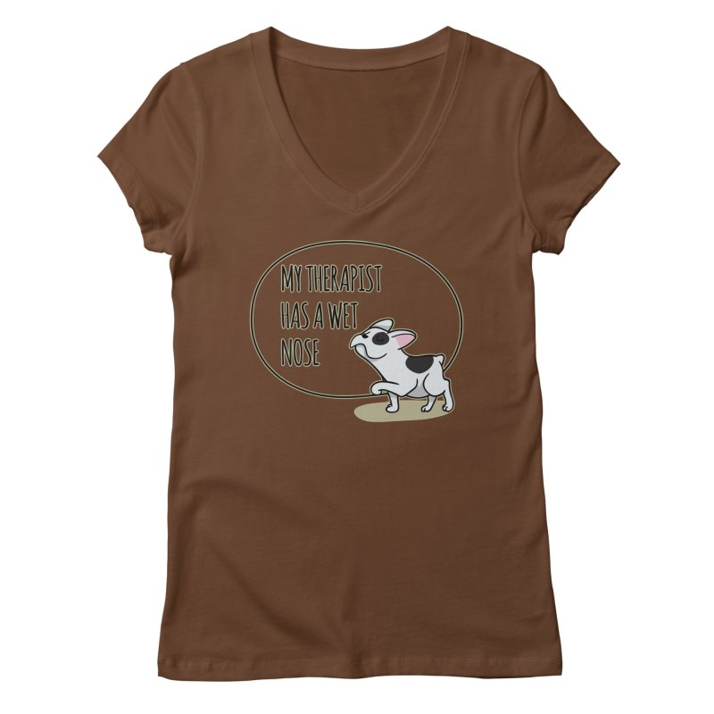 My Therapist Has a Wet Nose Women's V-Neck by WaWaTees Shop
