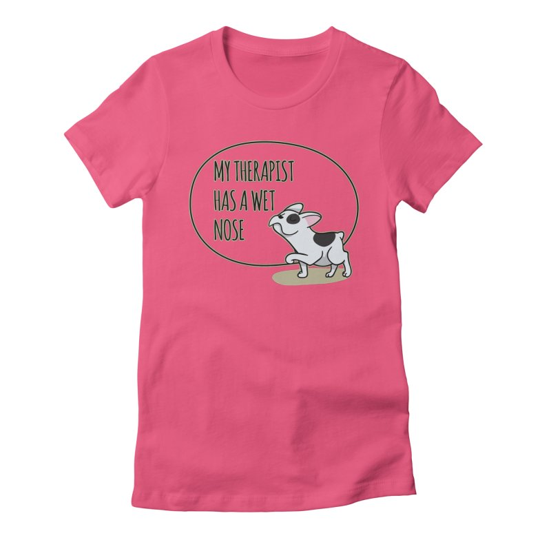 My Therapist Has a Wet Nose Women's Fitted T-Shirt by WaWaTees Shop