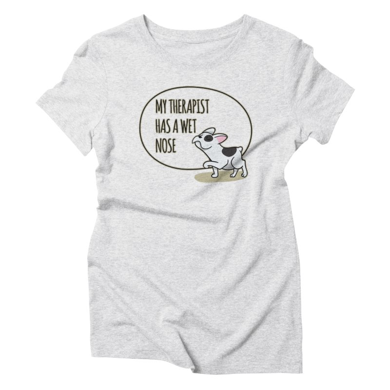 My Therapist Has a Wet Nose Women's Triblend T-Shirt by WaWaTees Shop