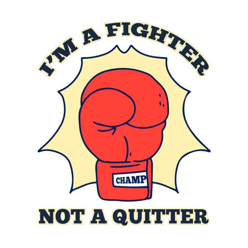I'm a Fighter Not a Quitter None  by WaWaTees Shop