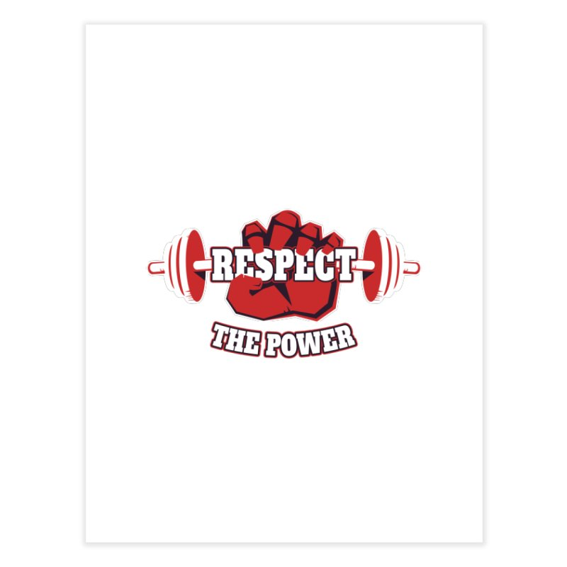 Respect The Power Home Fine Art Print by WaWaTees Shop