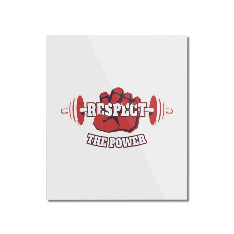 Respect The Power Home Mounted Acrylic Print by WaWaTees Shop