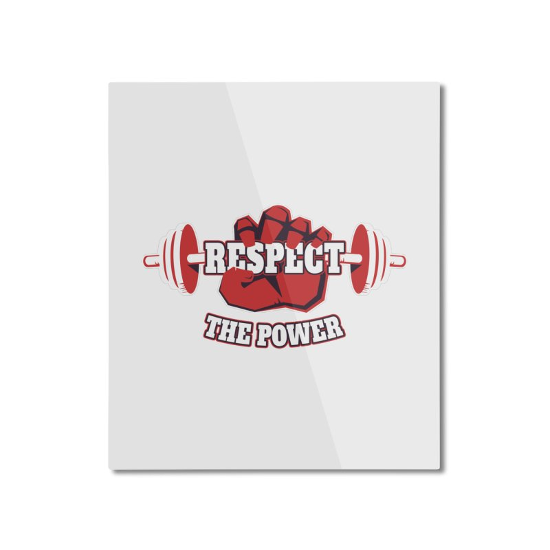 Respect The Power Home Mounted Aluminum Print by WaWaTees Shop