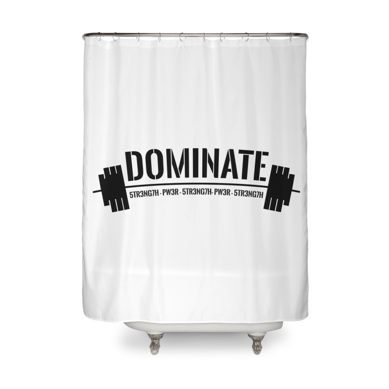 Dominate Gym (Black) Home Shower Curtain by WaWaTees Shop