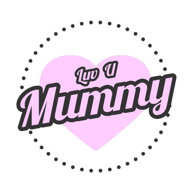 Luv U Mummy by WaWaTees Shop