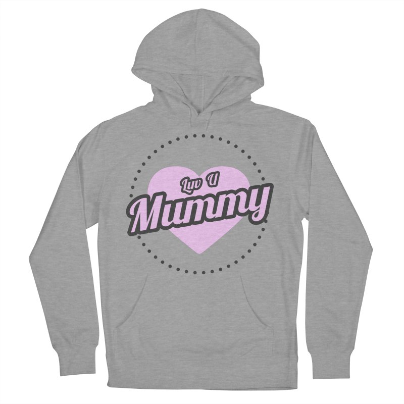 Luv U Mummy Women's French Terry Pullover Hoody by WaWaTees Shop