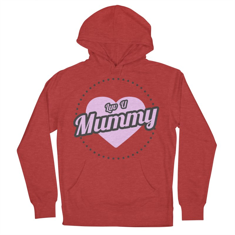 Luv U Mummy Men's French Terry Pullover Hoody by WaWaTees Shop