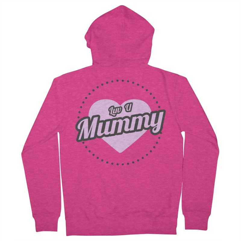 Luv U Mummy Women's French Terry Zip-Up Hoody by WaWaTees Shop