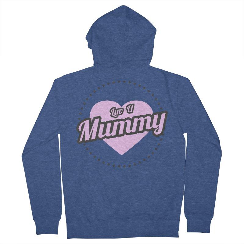 Luv U Mummy Men's French Terry Zip-Up Hoody by WaWaTees Shop