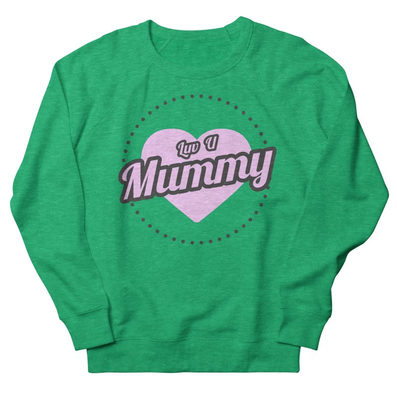 Luv U Mummy Women's Sweatshirt by WaWaTees Shop